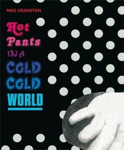 Meg Cranston - Hot Pants in a Cold Cold World