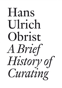 Hans Ulrich Obrist - A Brief History of Curating