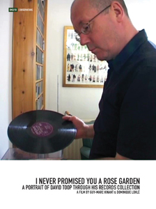 David Toop - I Never Promised You A Rose Garden - A portrait of David Toop through his records collection (DVD)