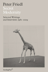 Peter Friedl - Secret Modernity - Selected Writings and Interviews 1981-2009