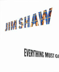 Jim Shaw - Everything must go