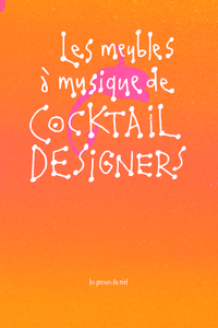 Cocktail Designers - Cocktail Designers\' music furniture