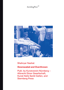 Shahryar Nashat - Downscaled and Overthrown