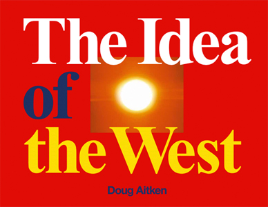 Doug Aitken - The Idea of the West