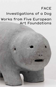 FACE – Investigations of a Dog - Works from Five European Art Foundations