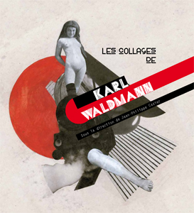 Karl Waldmann - Les collages de Karl Waldmann