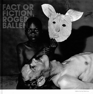 Roger Ballen - Fact or Fiction