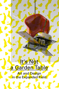 It\'s Not a Garden Table - Art and Design in the Expended Field