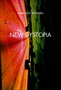 Mark von Schlegell - New Dystopia