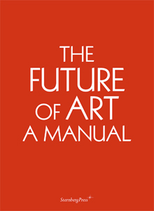 Ingo Niermann - The Future of Art - A Manual (+ DVD)