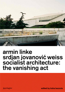 Armin Linke - Socialist Architecture: The Vanishing Act