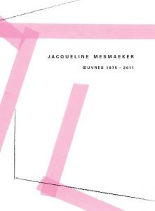 Jacqueline Mesmaeker - Œuvres 1975-2011