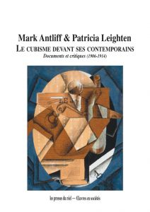 Mark Antliff - Le cubisme devant ses contemporains - Documents et critiques (1906-1914)