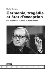 Michel Deutsch - Germania, tragédie et état d\'exception - Une introduction à l\'œuvre de Heiner Müller