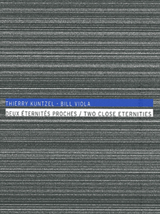 Thierry Kuntzel & Bill Viola - Two Close Eternities