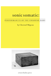 Christof Migone - Sonic Somatic - Performances of the Unsound Body