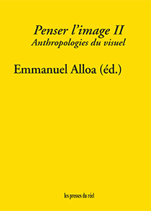 Penser l\'image - Volume 2 – Anthropologies du visuel