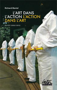 Richard Martel - L\'art dans l\'action / l\'action dans l\'art - Textes 2002-2012