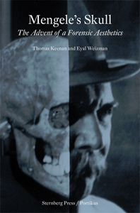 Eyal Weizman - Mengele\'s Skull - The Advent of a Forensic Aesthetics