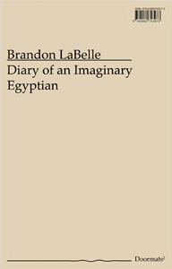 Brandon LaBelle - Diary of an Imaginary Egyptian