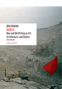 Dan Graham - Nuggets - New and Old Writing on Art, Architecture, and Culture