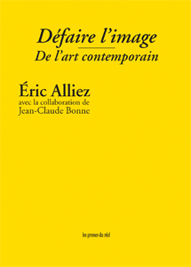 Eric Alliez - Défaire l\'image - De l\'art contemporain