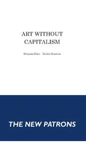 François Hers, Xavier Douroux - Art without Capitalism (The New Patrons)