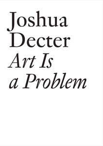 Joshua Decter - Art Is a Problem