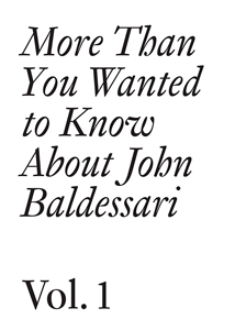 John Baldessari - More Than You Wanted to Know About John Baldessari (vol. 1)