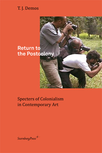 T. J. Demos - Return to the Postcolony - Specters of Colonialism in Contemporary Art