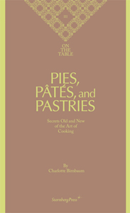 Charlotte Birnbaum - On the Table 3 - Pies, Pâtés, and Pastries