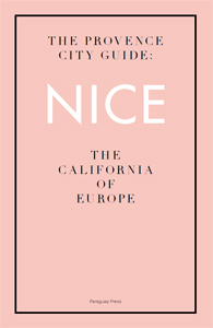 Tobias Kaspar & Hannes Loichinger - The Provence City Guide: Nice - The California of Europe