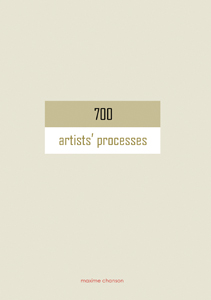 Maxime Chanson - 700 Artists\' Processes