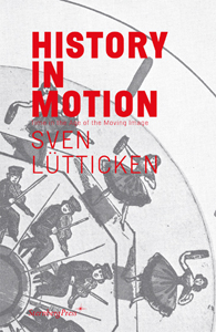 Sven Lütticken - History in Motion - Time in the Age of the Moving Image