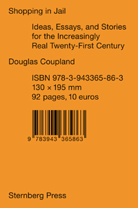 Douglas Coupland - Shopping in Jail - Ideas, Essays, and Stories for the Increasingly Real Twenty-First Century