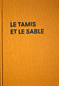Le Tamis et le sable / The Sieve and the Sand