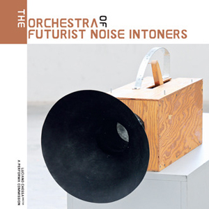 - The Orchestra of Futurist Noise Intoners (2 vinyl LP)