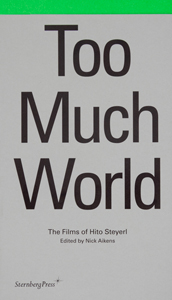 Hito Steyerl - Too Much World - The Films of Hito Steyerl