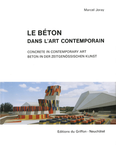 Marcel Joray - Le béton dans l\'art contemporain / Concrete In Contemporary Art / Beton in Der Zeitgenössischen Kunst - Vol. 1 + 2
