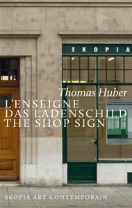 Thomas Huber - L\'Enseigne / Das Ladenschild / The Shop Sign