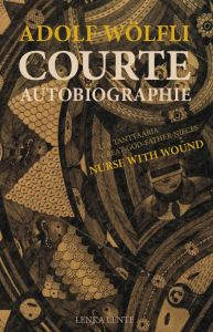 Adolf Wölfli, Nurse With Wound - Courte autobiographie / Lea Tanttaaria + Great-God-Father-Nieces (+ CD)