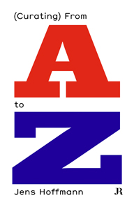 Jens Hoffmann - (Curating) From A to Z