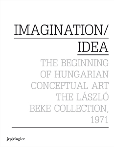 Imagination/Idea - The Beginning of Hungarian Conceptual Art – The László Beke Collection, 1971