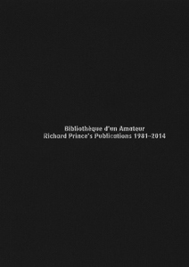 Richard Prince - Bibliothèque d\'un amateur - Richard Prince\'s publications 1981-2014
