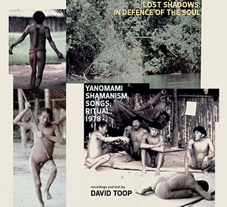 David Toop - Lost Shadows – In Defence Of The Soul - Yanomami Shamanism, Songs, Ritual, 1978 (CD)