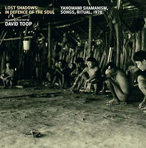 David Toop - Lost Shadows – In Defence Of The Soul - Yanomami Shamanism, Songs, Ritual, 1978 (vinyl LP)