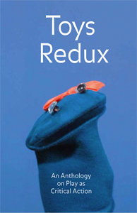 Toys Redux - An Anthology on Play as Critical Action