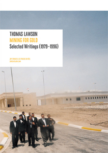 Thomas Lawson - Mining for Gold - Selected Writings (1976-2002)