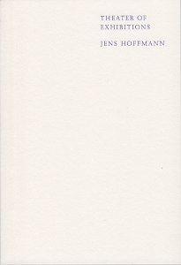 Jens Hoffmann - Theater of Exhibitions