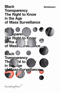 Metahaven - Black Transparency - The Right to Know in the Age of Mass Surveillance